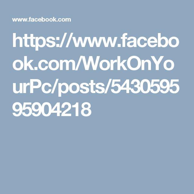 https://www.facebook.com/WorkOnYourPc/posts/543059595904218