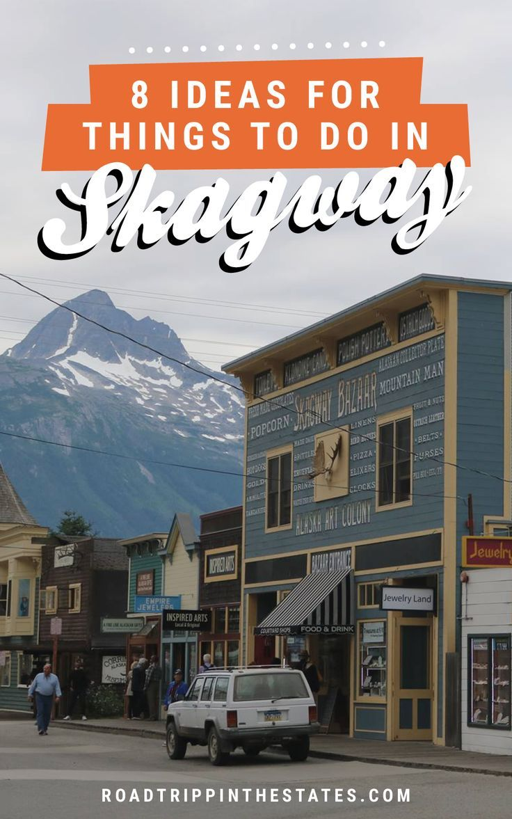 8 Ideas For Things To Do In Skagway Alaska Road Trippin