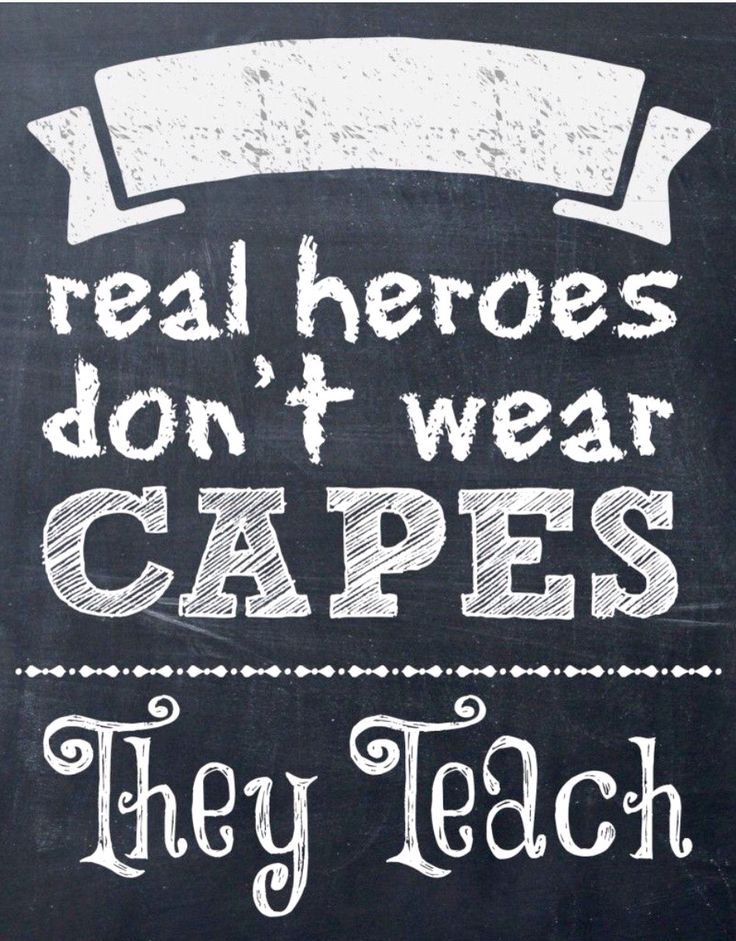 Real heroes don't wear capes -  they teach