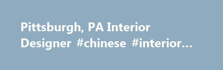 Pittsburgh, PA Interior Designer #chinese #interior #design http://design.nef2.com/pittsburgh-pa-interior-designer-chinese-interior-design/  #interior design pittsburgh # Defining Spaces, LLC Interior Designer in Pittsburgh, PA One of the best ways to improve the look of your home or commercial property is by hiring an interior designer to update your space. Defining Spaces in Pittsburgh, PA, has an experienced designer who's aware of current trends, and we'll work with you to give your home…