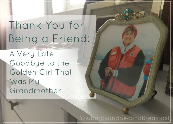 Thank You for Being a Friend: A Very Late Goodbye to the Golden Girl that was My Grandmother    #SuburbsandSecondBreakfast #lifestyle #personal #blog