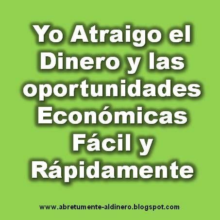 ... Yo atraigo el dinero y las oportunidades económicas fácil y rápidamente.