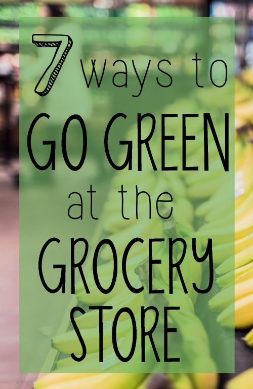 7 ways to go green at the grocery store! Click here to learn about eco friendly grocery shopping. Green Living Tips - Grocery Store Tips