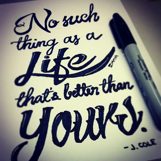 "J. Cole - ""No such things as a life that's better than yours."" Lyrics from 'Love Yourz' from 2014 Forest Hills Drive Album. http://www.instagram.com/sketchnkustom"