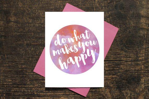 Fare ciò che ti rende felice carta, citazione ad acquerello, carta ispiratore, edificante Card per amico, carta di incoraggiamento, solo perché di carte