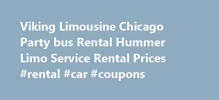 Viking Limousine Chicago Party bus Rental Hummer Limo Service Rental Prices #rental #car #coupons http://renta.remmont.com/viking-limousine-chicago-party-bus-rental-hummer-limo-service-rental-prices-rental-car-coupons/  #limousine rental prices # What We Do Are you looking for Chicago party bus and limo rental company? Look no further than Viking Limousine for all of your luxury transportation needs. We specialize in providing the latest in luxury transportation for any event. You don't have…