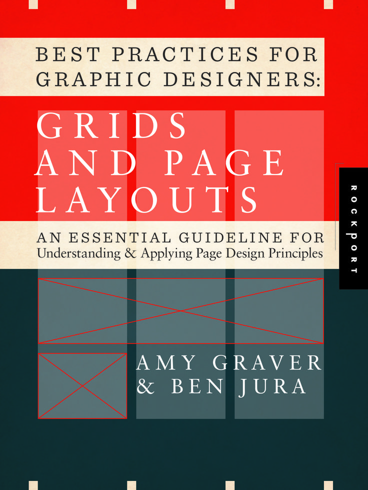 Best Practices for Graphic Designers: Grids and Page Layout by Amy Graver and Ben Jura