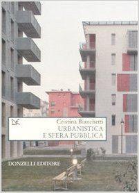Amazon.it: Urbanistica e sfera pubblica - Cristina Bianchetti - Libri