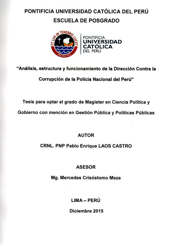 Análisis, estructura y funcionamiento de la Dirección contra la Corrupción de la Policía Nacional del Perú/ Pablo Enrique Laos Castro.(2015) / HV 8191.A2 L24