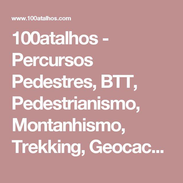 100atalhos - Percursos Pedestres, BTT, Pedestrianismo, Montanhismo,  Trekking, Geocaching, Caminhadas, Trilhos, Hiking, Canoagem, Aventura, Tracks  GPS, Portugal, Viseu