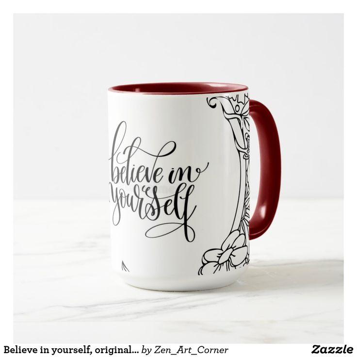 Believe in yourself, original design Mug