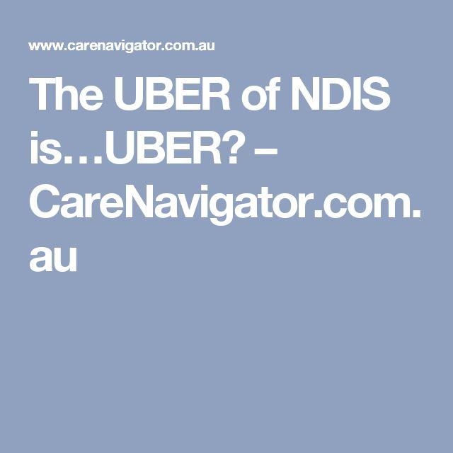 The UBER of NDIS is…UBER? – CareNavigator.com.au