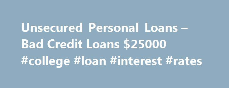Unsecured Personal Loans – Bad Credit Loans $25000 #college #loan #interest #rates http://loan.nef2.com/unsecured-personal-loans-bad-credit-loans-25000-college-loan-interest-rates/  #unsecured business loan # Disclaimer We want your experience to be positive. It is in that good faith that we offer this information as we want you to be 100% aware of this transaction and the fact that we are not a bank nor a direct lender. All data and transactions made on this website […]