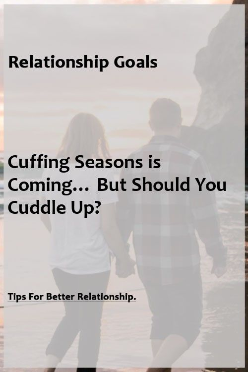Cuffing Seasons is Coming… But Should You Cuddle Up?