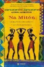 BENIN. Agnes Agboton. Na Mitón. La mujer en los cuentos y leyendas africanos. Este libro de cuentos africanos es una selección de leyendas y cuentos de tradición oral cuyo protagonista es la mujer o el universo femenino contemplados desde el punto de vista de los valores tradicionales africanos.