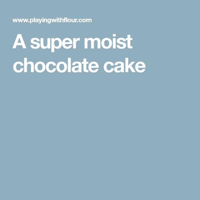 A super moist chocolate cake