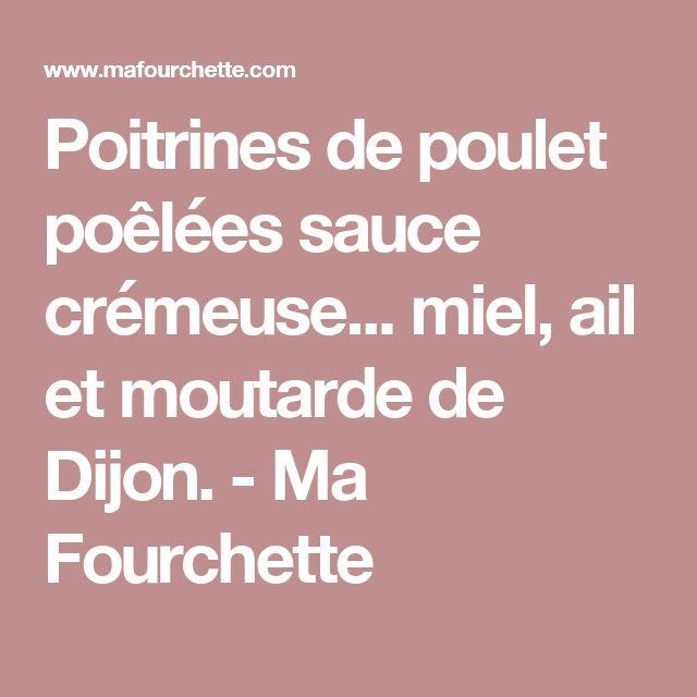 Poitrines de poulet poêlées sauce crémeuse... miel, ail et moutarde de Dijon. - Ma Fourchette