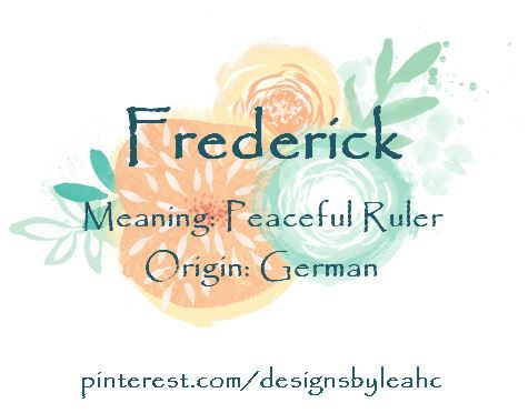 Baby Boy Name: Frederick. Meaning: Peaceful Ruler. Origin: German. Nicknames: Fred, Freddy.