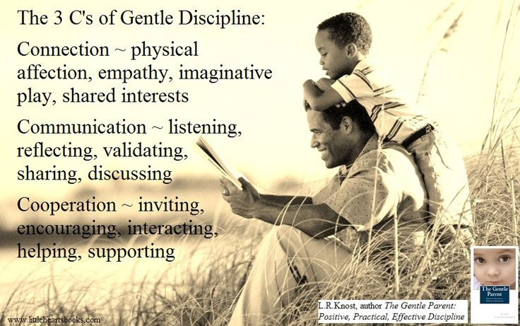 The Three C's of Gentle Discipline: Connection, Communication, and Cooperation [from 'The Gentle Parent: Positive, Practical, Effective Discipline' by L.R.Knost] www.littleheartsbooks.com