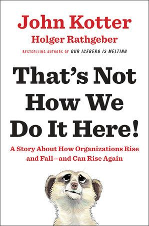 That's Not How We Do It Here! by John Kotter and Holger Rathgeber | PenguinRandomHouse.com  Amazing book I had to share from Penguin Random House