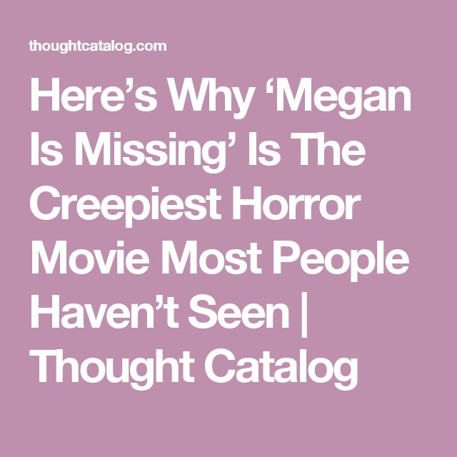 Here's Why 'Megan Is Missing' Is The Creepiest Horror Movie Most People Haven't Seen   Thought Catalog