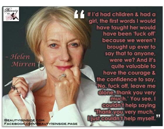 """Helen Mirren ~ English people always say """"thank you very much."""" It really doesn't mean thank you, it means """"that's enough of that."""""""