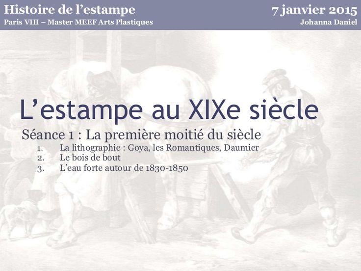 Cours master 1 MEEF Arts Plastiques - Paris VIII Préparation aux épreuves écrites du CAPES Séance 1 : L'estampe dans la première moitié du XIXe siècle Biblogra…