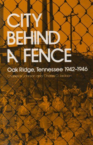 City Behind A Fence: Oak Ridge, Tennessee, 1942-1946  -- Paperback (272 pages), kindle -- Created by the US government as part of rhe Manhattan Project to aid in the construction of the first atomic bomb, Oak Ridge grew to a population of 70,000 in 1945. #WWII #History