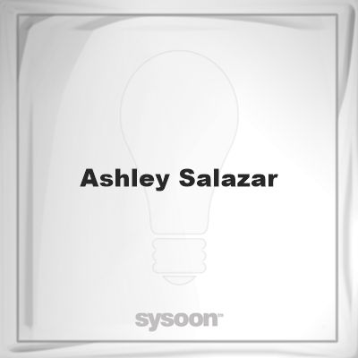 Ashley Salazar: Page about Ashley Salazar #member #website #sysoon #about