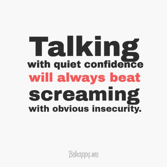 """Talk with a quiet confidence"""