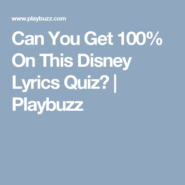 a673217118a9b7 Can You Get 100% On This Disney Lyrics Quiz