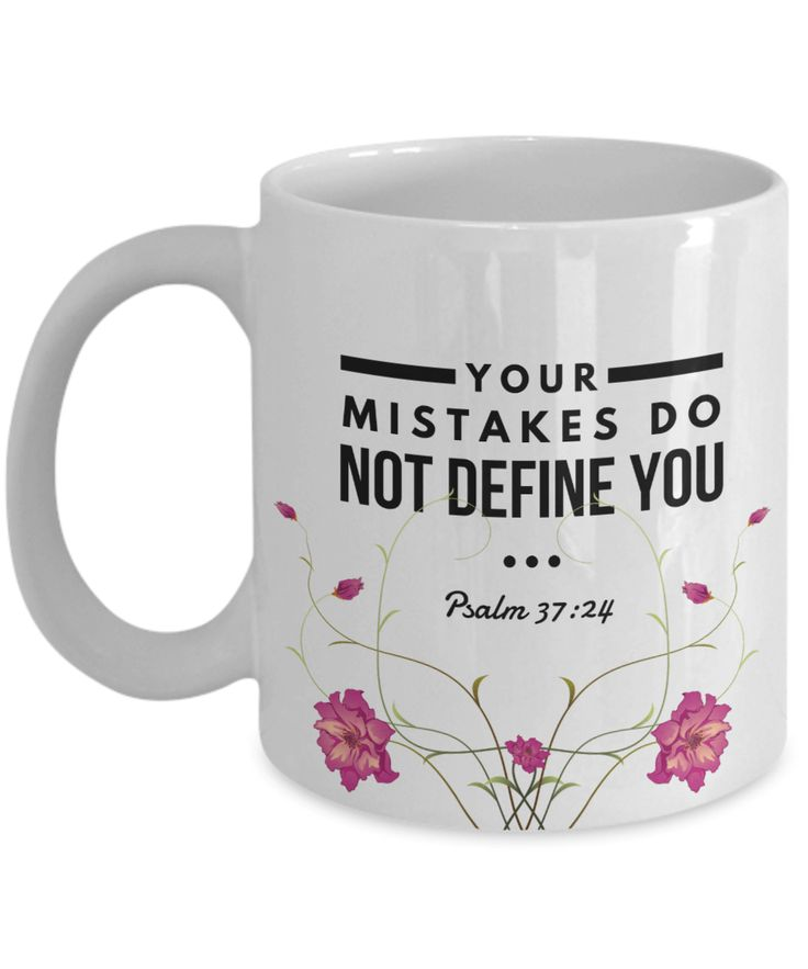Available now! http://formugs.com/products/your-mistakes-do-not-define-you-psalm-37-24-gift-mug?utm_campaign=social_autopilot&utm_source=pin&utm_medium=pin