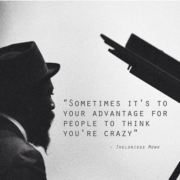"Live Your Life Crazy Quotes: ""Sometimes It's To Your Advantage For People To Think You"