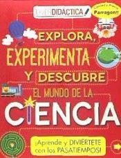 De 4 a 8 años. Explora, experimenta y descubre el mundo de la ciencia. Editorial Parragón.