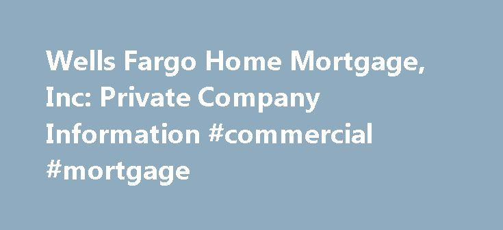 Wells Fargo Home Mortgage, Inc: Private Company Information #commercial #mortgage http://mortgage.remmont.com/wells-fargo-home-mortgage-inc-private-company-information-commercial-mortgage/  #wells home mortgage # Company Overview of Wells Fargo Home Mortgage, Inc. Wells Fargo Home Mortgage, Inc. Key Developments Wells Fargo Home Mortgage Announces Executive Changes Wells Fargo Home Mortgage has shifted Perry Hilzendeger to head up its mortgage servicing operations from his previous position…