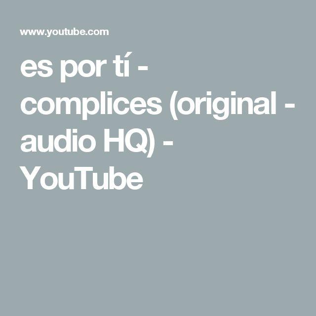 es por tí - complices (original - audio HQ) - YouTube