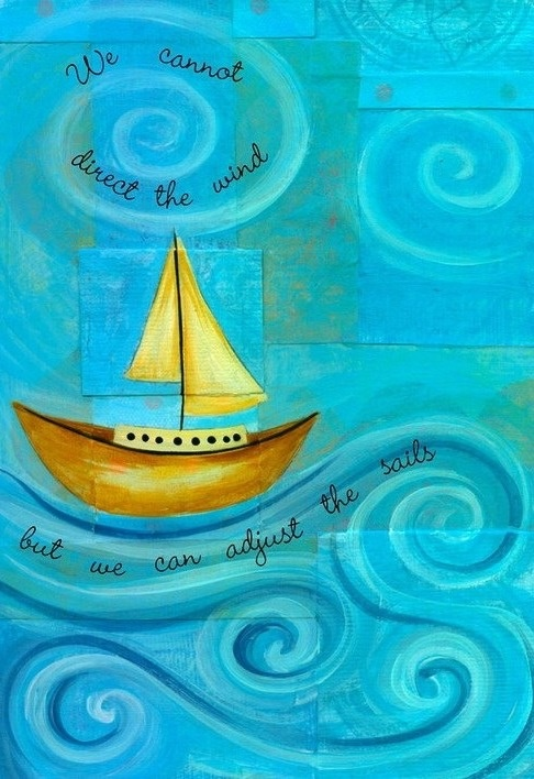 Adjust your sails quote via Living Life at www.Facebook.com/LivingLife2TheFull