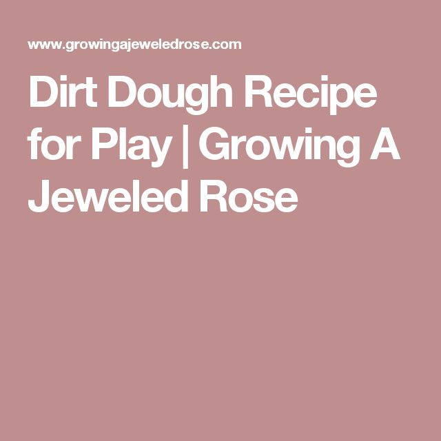 Dirt Dough Recipe for Play         |          Growing A Jeweled Rose