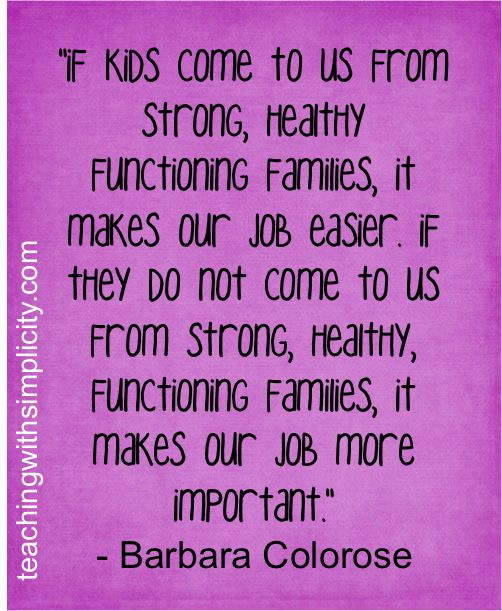 (P) If kids do not come to us from strong, healthy, functioning families, it makes our job more important.""