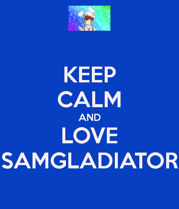 KEEP CALM AND LOVE SAMGLADIATOR Poster | Kaela | Keep Calm-o-Matic