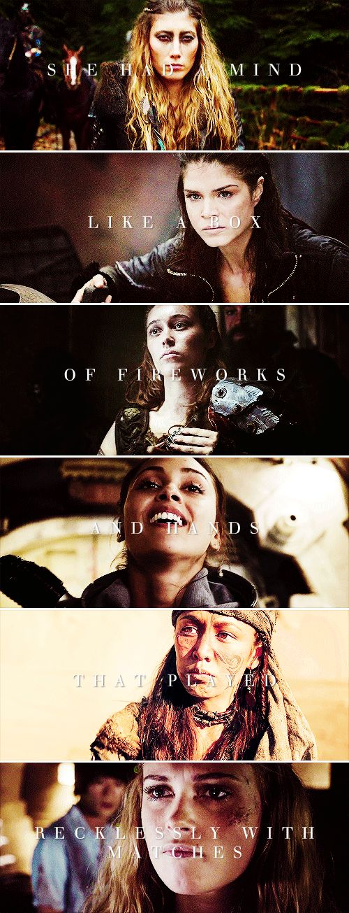 She had a mind like a box of fireworks and hands that played with matches. #the100