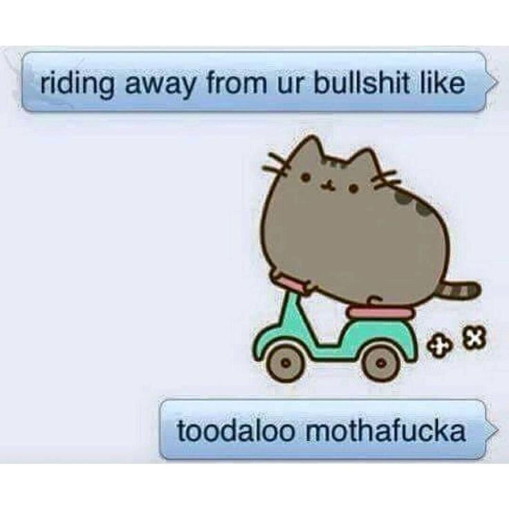 Riding away from ur bullshit like toodaloo mothafucka