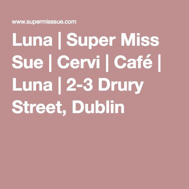 Luna   Super Miss Sue   Cervi   Café   Luna   2-3 Drury Street, Dublin 2