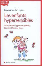 Les enfants hypersensibles ; ultra-émotifs, hyper-susceptibles, toujours à fleur de peau Emmanuelle Rigon Albin Michel - Questions De Parents