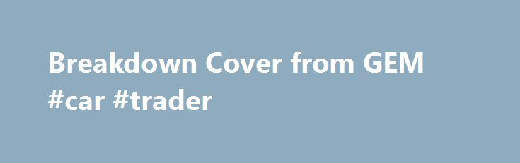 Breakdown Cover from GEM #car #trader http://car.remmont.com/breakdown-cover-from-gem-car-trader/  #car breakdown cover # Breakdown Cover from GEM GEM offers one fully comprehensive breakdown recovery service, with two options. Both options are for personal breakdown cover which means we cover you driving any vehicle* . Our 24/7 UK breakdown cover includes: Roadside assistance If you break down more than a quarter of a mile from […]The post Breakdown Cover from GEM #car #trader appeared…