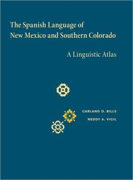 The Spanish language of New Mexico and southern Colorado [electronic resource] : a linguistic atlas / Garland D. Bills, Neddy A. Vigil