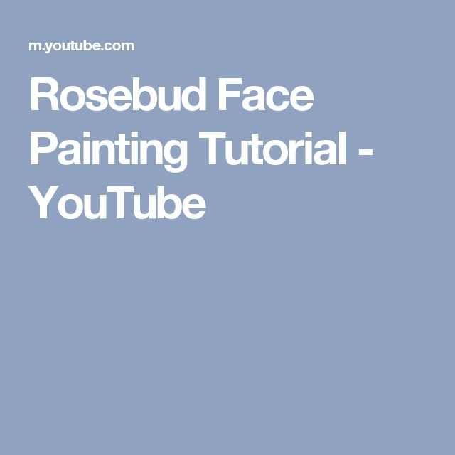 Rosebud Face Painting Tutorial - YouTube
