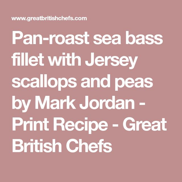 Pan-roast sea bass fillet with Jersey scallops and peas by Mark Jordan - Print Recipe - Great British Chefs