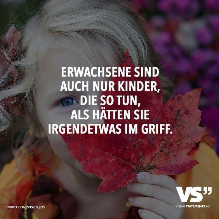 Erwachsene Sind Auch Nur Kinder, Die So Tun, Als Hätten Sie Irgendwas Im  Griff.