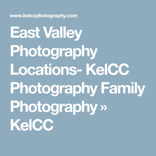 East Valley Photography Locations- KelCC Photography Family Photography » KelCC
